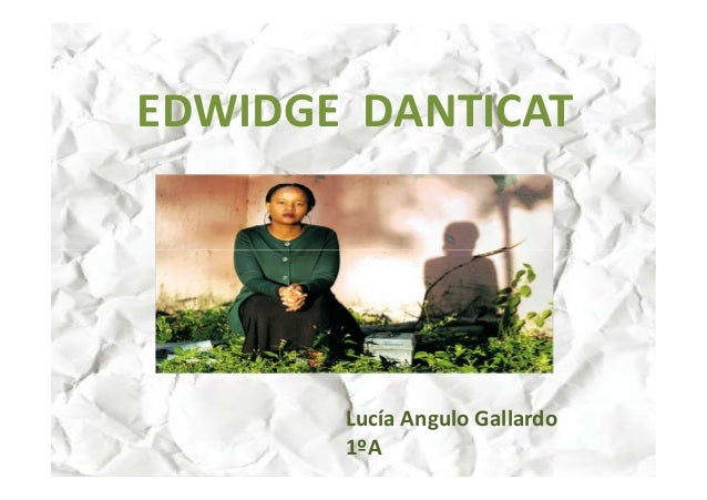 EDWIDGE DANTICAT Lucía Angulo Gallardo 1ºA