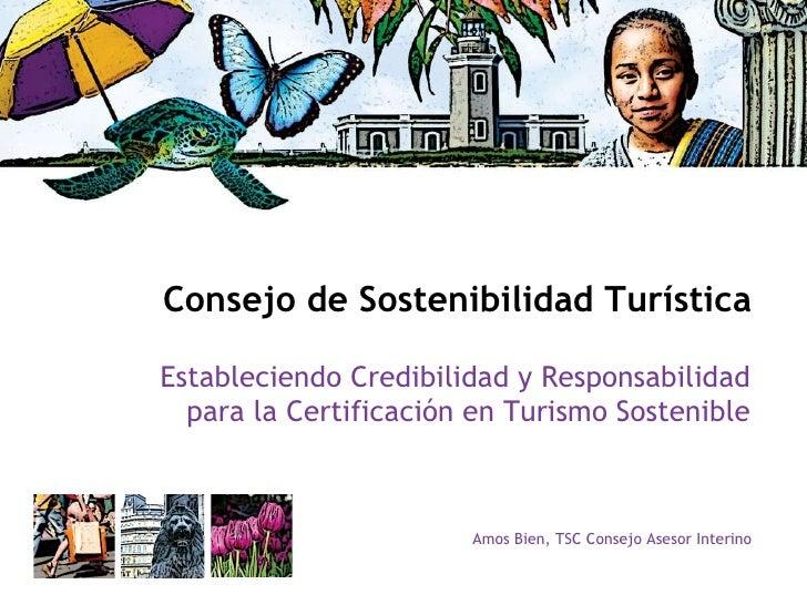 Consejo de Sostenibilidad Turística Estableciendo Credibilidad y Responsabilidad para la Certificación en Turismo Sostenib...