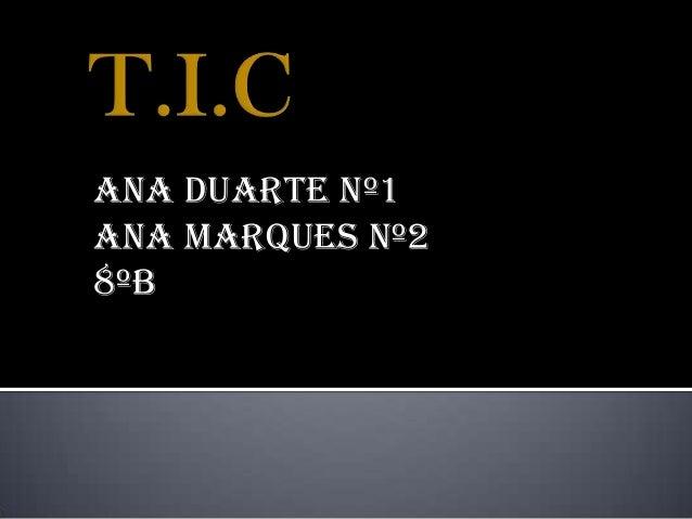 Ana DUARTE nº1 Ana marques nº2 8ºB