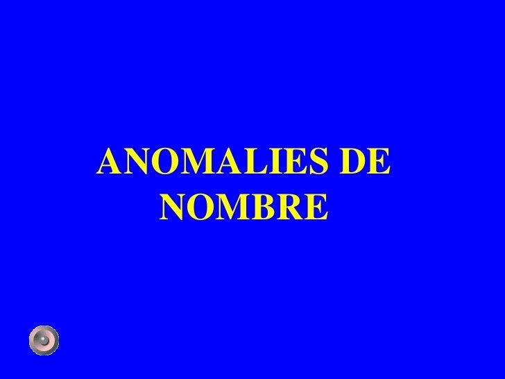 ANOMALIES DE  NOMBRE