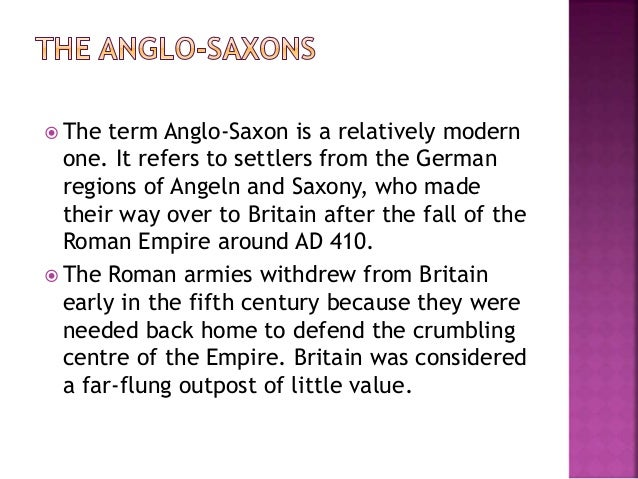  The term Anglo-Saxon is a relatively modern  one. It refers to settlers from the German  regions of Angeln and Saxony, w...