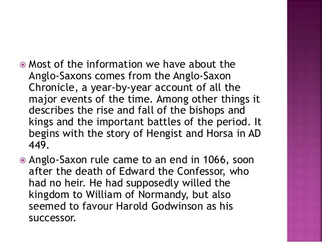  Most of the information we have about the  Anglo-Saxons comes from the Anglo-Saxon  Chronicle, a year-by-year account of...