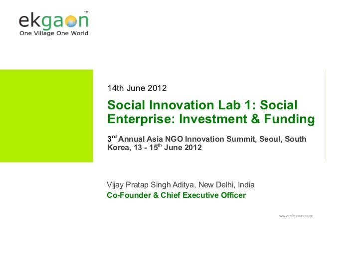 14th June 2012Social Innovation Lab 1: SocialEnterprise: Investment & Funding3rd Annual Asia NGO Innovation Summit, Seoul,...