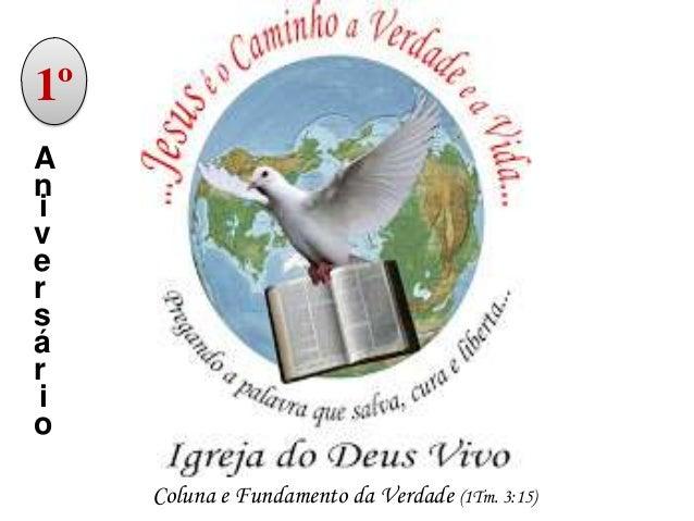 1º A n i v e r s á r i o Coluna e Fundamento da Verdade (1Tm. 3:15)