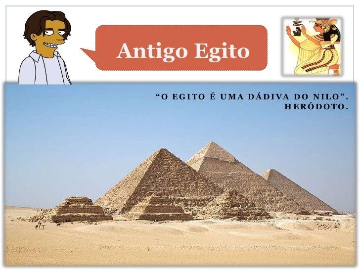 """Antigo Egito   """"O EGITO É UMA DÁDIVA DO NILO"""".                       HERÓDOTO."""
