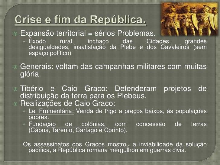  Séc.   I a.C. = profundamente conturbado.  • Problemas   externos: revolta de Sertório na    Espanha em 78 a.C.  • Probl...