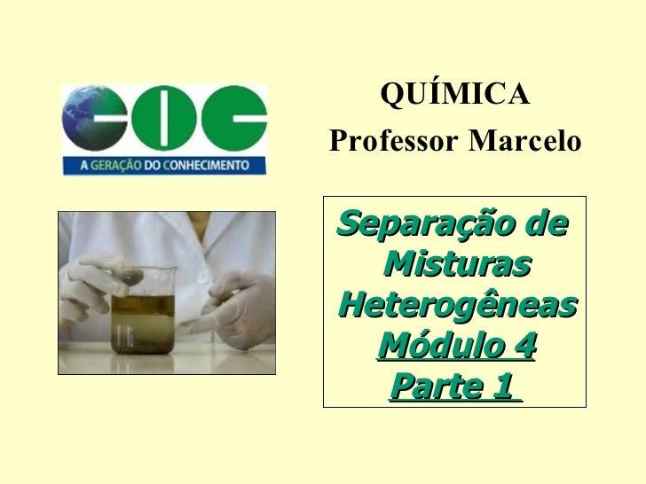 QUÍMICA Professor Marcelo Separação de  Misturas Heterogêneas Módulo 4 Parte 1