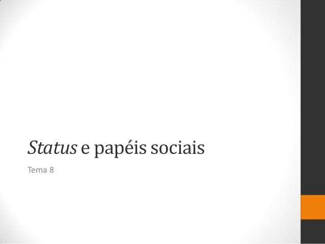 Status e papéis sociais Tema 8