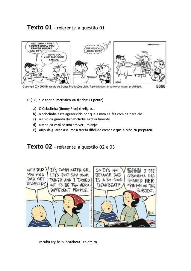 Texto 01 - referente a questão 01  01) Qual o teor humoristico da tirinha: (1 ponto)  a) O Cebolinha (Jimmy Five) é religi...