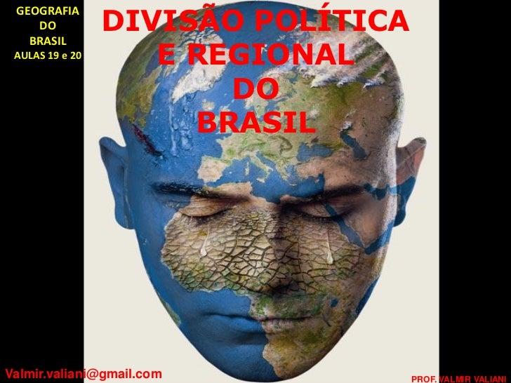 DIVISÃO POLÍTICA GEOGRAFIA    DO   BRASIL AULAS 19 e 20      E REGIONAL                        DO                      BRA...