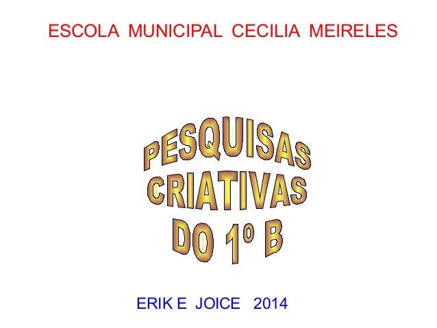 ESCOLA MUNICIPAL CECILIA MEIRELES  ERIK E JOICE 2014