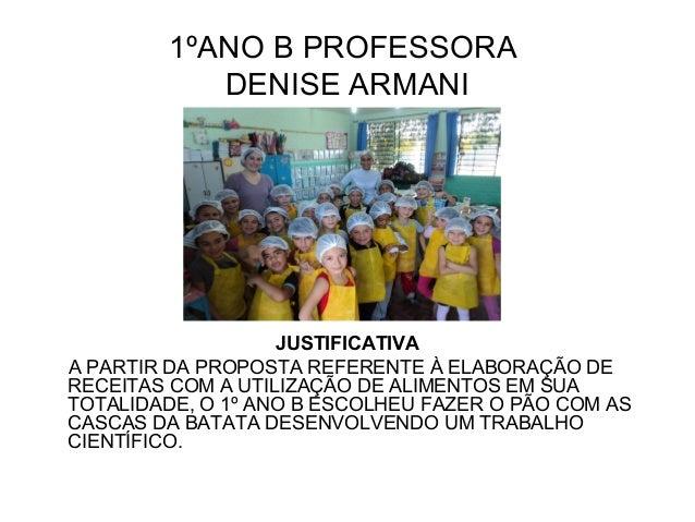 1ºANO B PROFESSORA DENISE ARMANI JUSTIFICATIVA A PARTIR DA PROPOSTA REFERENTE À ELABORAÇÃO DE RECEITAS COM A UTILIZAÇÃO DE...