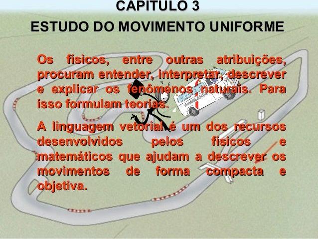 CAPITULO 3CAPITULO 3ESTUDO DO MOVIMENTO UNIFORMEESTUDO DO MOVIMENTO UNIFORMEOs físicos, entre outras atribuições,Os físico...