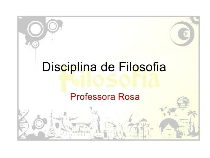 Disciplina de Filosofia Professora Rosa