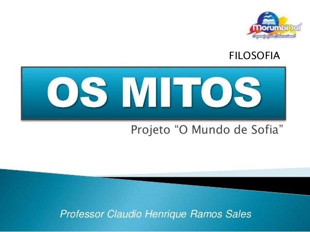 """FILOSOFIA  Projeto """"O Mundo de Sofia""""  Professor Claudio Henrique Ramos Sales"""