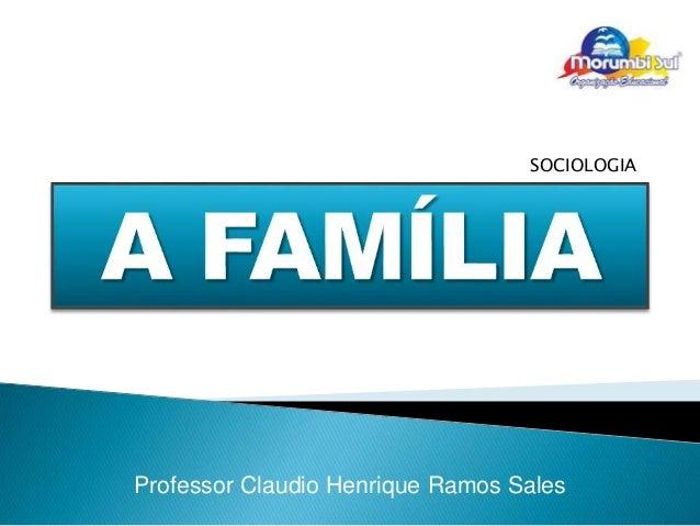 SOCIOLOGIA  Professor Claudio Henrique Ramos Sales