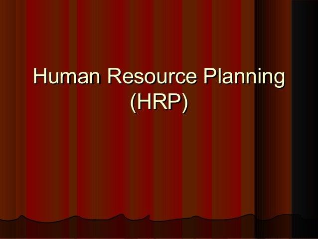 Human Resource PlanningHuman Resource Planning(HRP)(HRP)