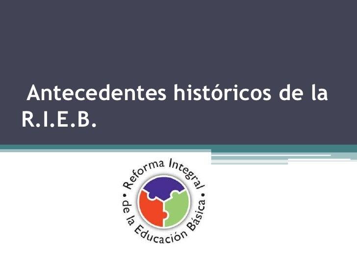 Antecedentes históricos de laR.I.E.B.