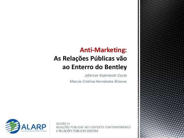 Jeferson Kozenieski Couto Marcia Cristina Hernández Briones Anti-Marketing: SESSÃO VI RELAÇÕES PÚBLICAS NO CONTEXTO CONTEM...