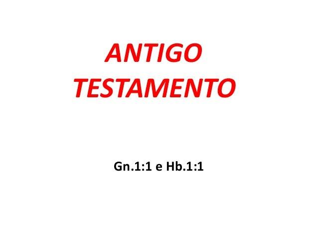 ANTIGO TESTAMENTO Gn.1:1 e Hb.1:1