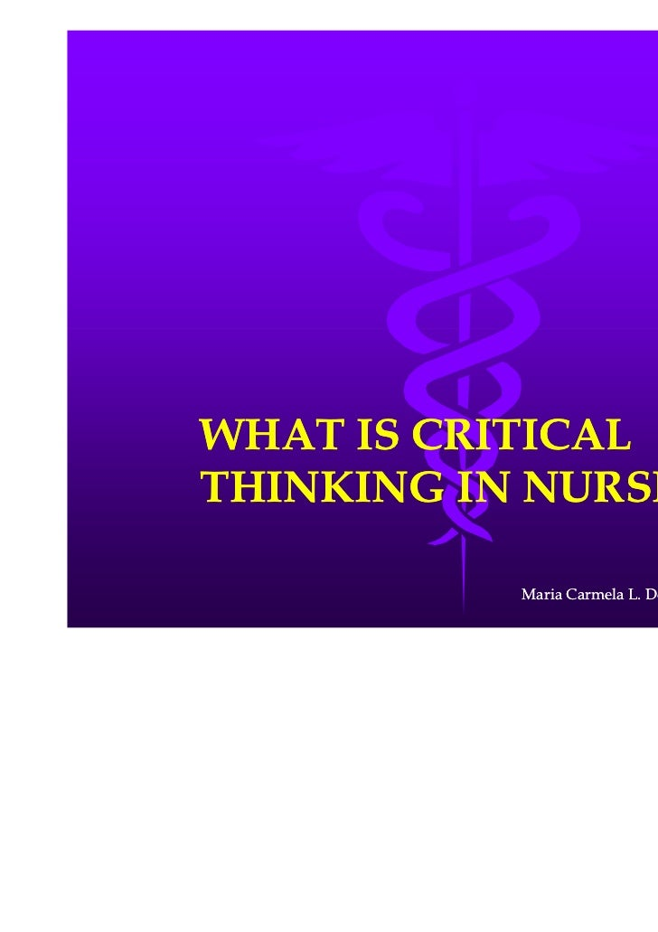 what is critical thinking in nursing process Critical thinking and the nursing process are ways of thinking that can be used in problem solving (although critical thinking can be used beyond problem-solving applications) neither method of thinking is linear.