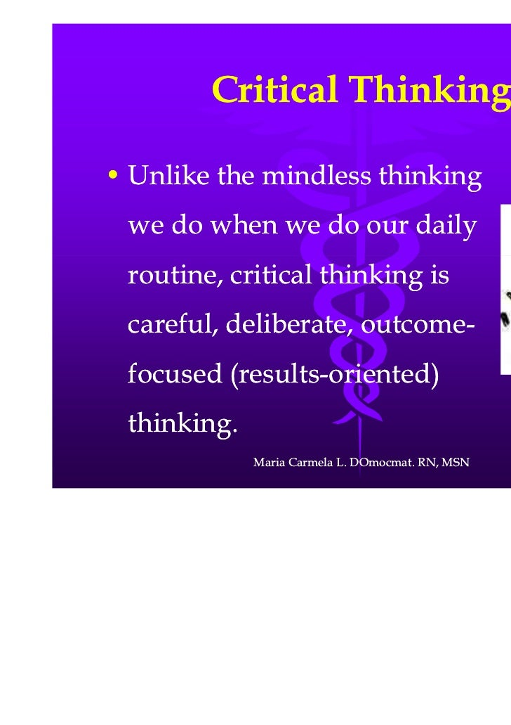 explain critical thinking process Critical thinking and nursing judgment not a linear step by step process process acquired through hard work, commitment, and an active curiosity toward learning decision making is the skill that separates the professional nurse from technical or ancillary staff critical thinking and nursing judgment good problem solving skills not always a.