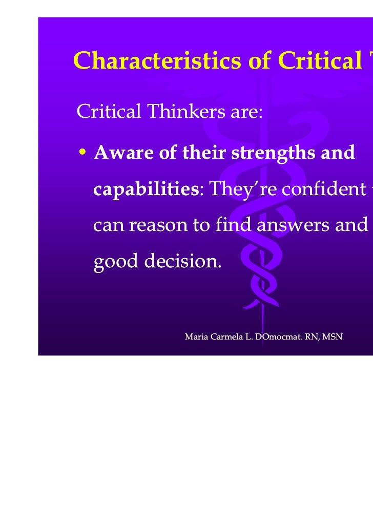 the characteristics of a critical thinker The main characteristics of the critical thinker are their abilities to formulate, evaluate, conclude, think and communicate it seeks to analyze all the aspects from.