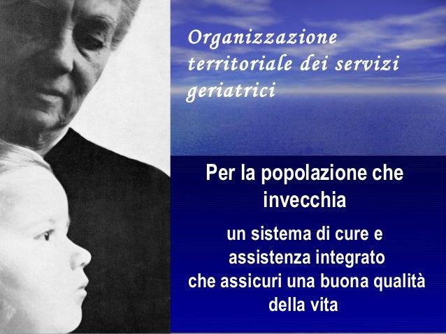 A. Gaddi  S. Nascetti  Organizzazione  territoriale dei servizi  geriatrici  Per la popolazione che  invecchia  un sistema...