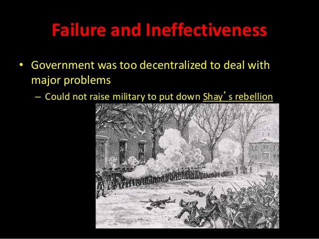 the ineffectiveness of the articles of confederation Essay on anti-federalist vs federalist:: 4 works cited this necessity for a more organized central government was a result of the ineffectiveness of the article of confederation's government that there were concerns as to the inherent weaknesses of the articles of confederation.
