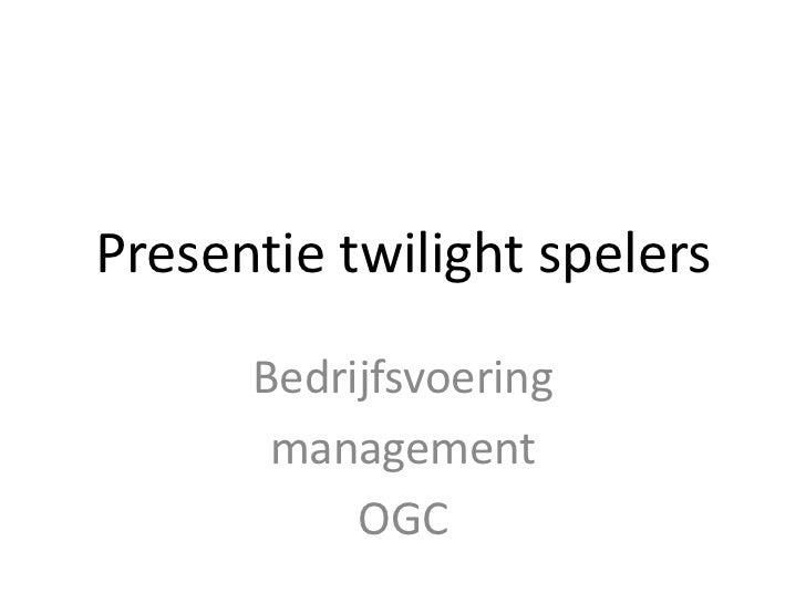 Presentie twilight spelers<br />Bedrijfsvoering <br />management<br />OGC<br />