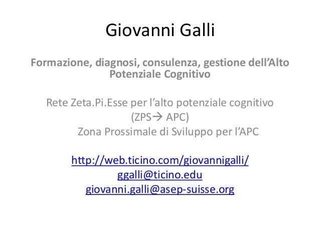 Giovanni Galli Formazione, diagnosi, consulenza, gestione dell'Alto Potenziale Cognitivo Rete Zeta.Pi.Esse per l'alto pote...