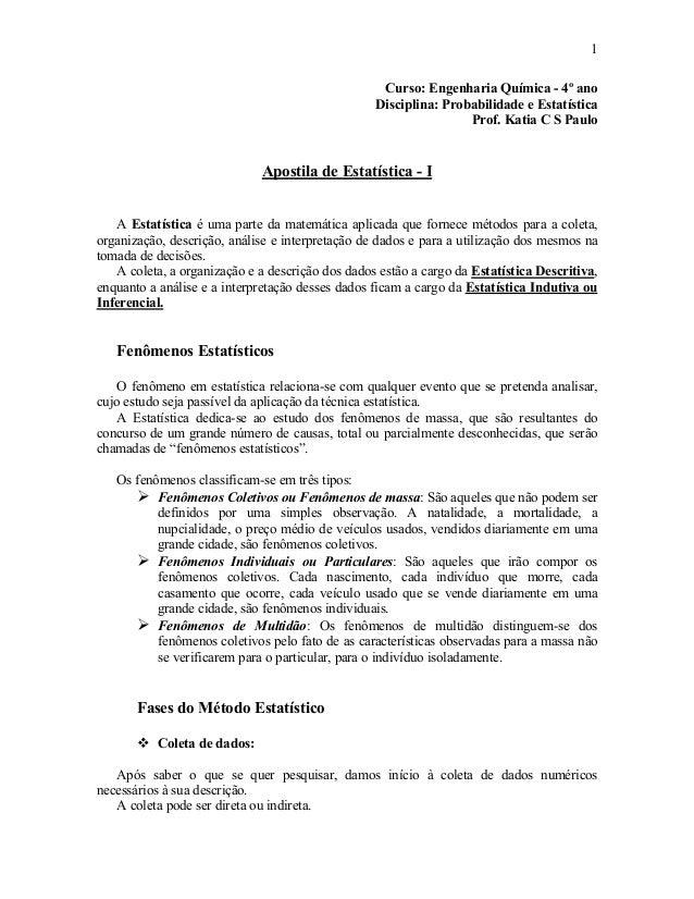 1 Curso: Engenharia Química - 4º ano Disciplina: Probabilidade e Estatística Prof. Katia C S Paulo Apostila de Estatística...