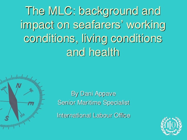 The MLC: background andimpact on seafarers' working conditions, living conditions         and health           By Dani App...