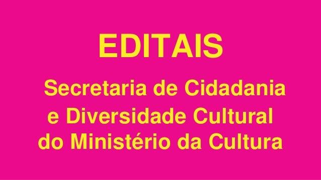 EDITAIS Secretaria de Cidadania e Diversidade Cultural do Ministério da Cultura