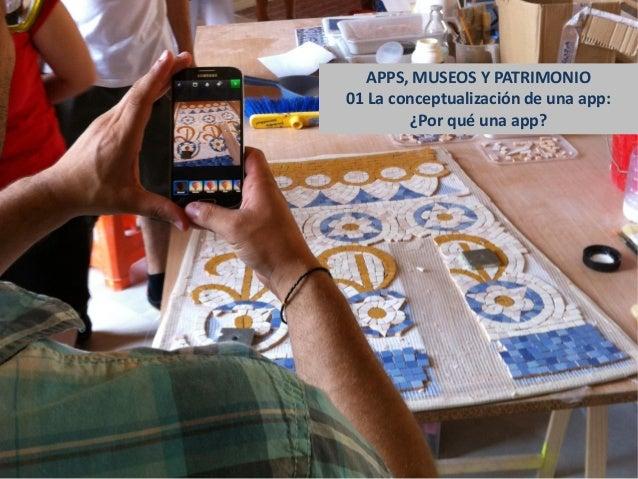 APPS, MUSEOS Y PATRIMONIO  1.La conceptualización de una app: el porqué  01 La conceptualización de una app: ¿Por qué una ...