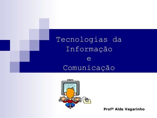 Tecnologias da Informação e Comunicação Profª Alda Vagarinho