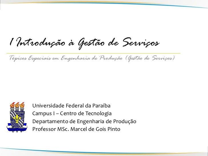1 Introdução à Gestão de ServiçosTópicos Especiais em Engenharia de Produção (Gestão de Serviços)         Universidade Fed...