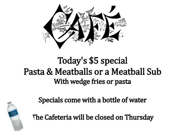 Today's $5 special Pasta & Meatballs or a Meatball Sub With wedge fries or pasta Specials come with a bottle of water The ...