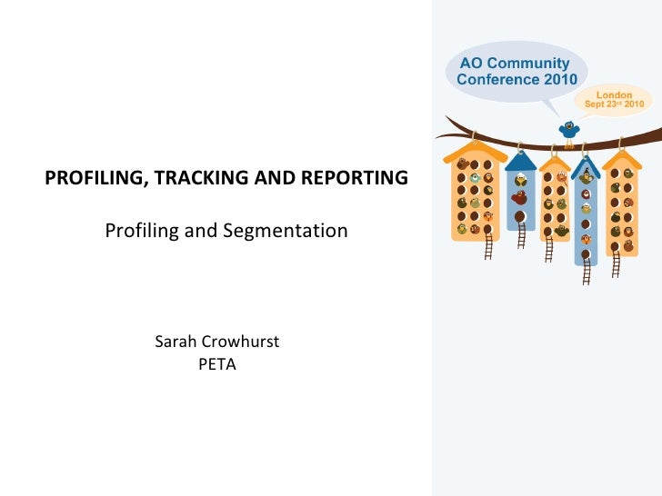 PROFILING, TRACKING AND REPORTING Profiling and Segmentation Sarah Crowhurst PETA