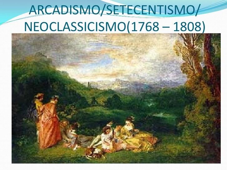 ARCADISMO/SETECENTISMO/NEOCLASSICISMO(1768 – 1808)    