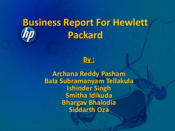 Business Report For Hewlett Packard<br />By :<br />Archana Reddy Pasham<br />BalaSubramanyamTellakula<br />Ishinder Singh<...