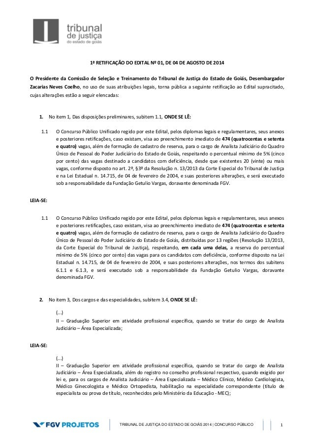 TRIBUNAL DE JUSTIÇA DO ESTADO DE GOIÁS 2014 | CONCURSO PÚBLICO 1 1ª RETIFICAÇÃO DO EDITAL Nº 01, DE 04 DE AGOSTO DE 2014 O...