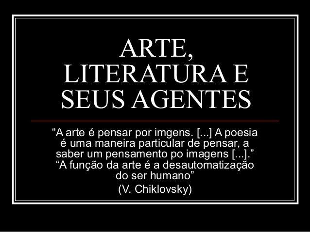 """ARTE, LITERATURA E SEUS AGENTES """"A arte é pensar por imgens. [...] A poesia é uma maneira particular de pensar, a saber um..."""