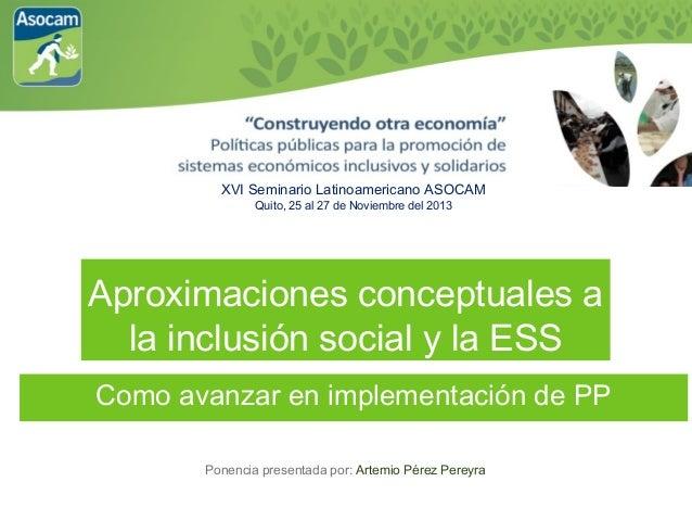 XVI Seminario Latinoamericano ASOCAM Quito, 25 al 27 de Noviembre del 2013  Aproximaciones conceptuales a la inclusión soc...