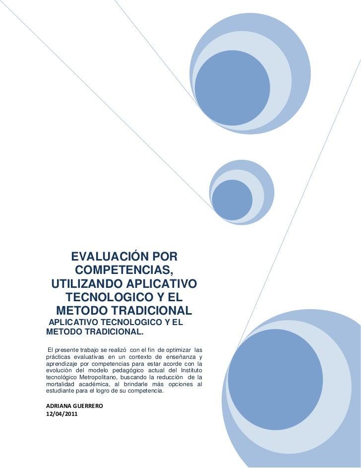 EVALUACIÓN POR COMPETENCIAS, UTILIZANDO APLICATIVO TECNOLOGICO Y EL METODO TRADICIONAL APLICATIVO TECNOLOGICO Y EL METODO ...