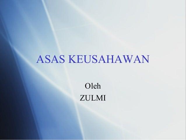 ASAS KEUSAHAWAN Oleh ZULMI