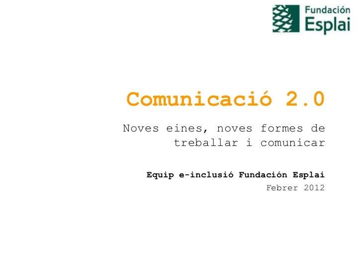 Comunicació 2.0Noves eines, noves formes de       treballar i comunicar   Equip e-inclusió Fundación Esplai               ...
