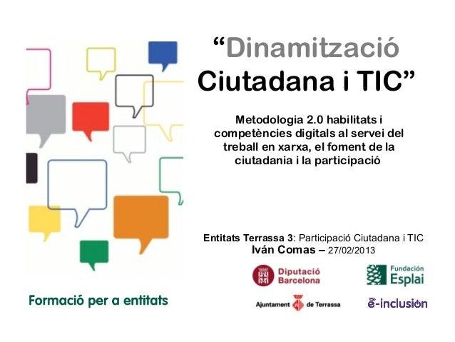 """""""DinamitzacióCiutadana i TIC""""      Metodologia 2.0 habilitats i  competències digitals al servei del   treball en xarxa, e..."""