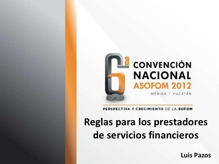 Reglas para los prestadores  de servicios financieros                     Luis Pazos