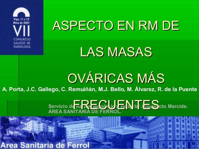 ASPECTO EN RM DE                               LAS MASAS                         OVÁRICAS MÁSA. Porta, J.C. Gallego, C. Re...